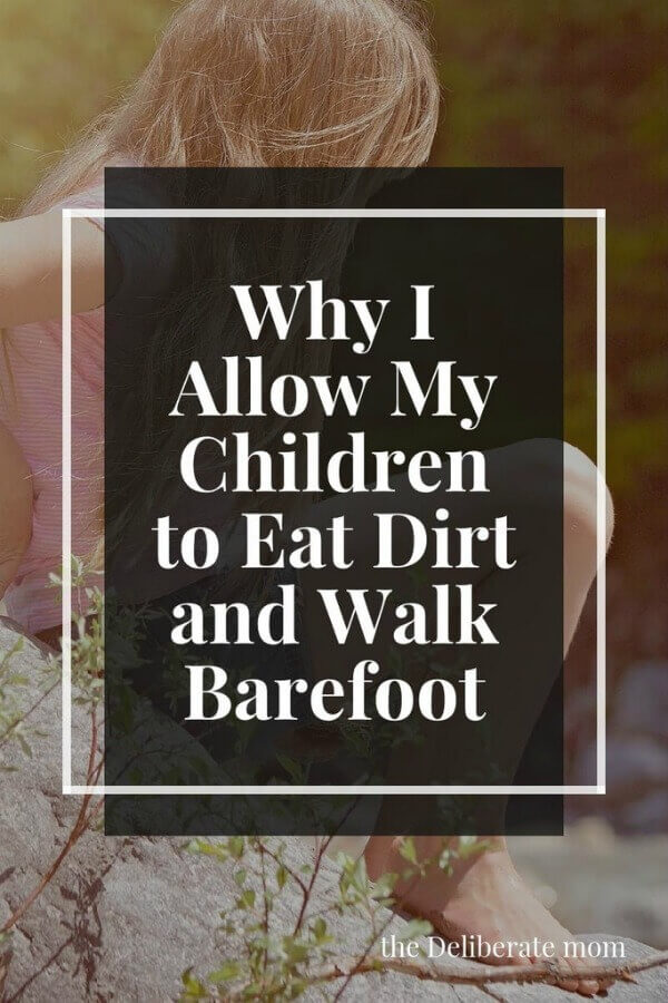 Eating dirt and walking barefoot... do you allow your children to do it? Here are some reasons why we allow our children to do this.