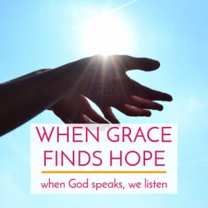 When Grace finds Hope. An encouraging story about God speaking, resisting His voice, and a revelation how when God speaks, we need to listen.