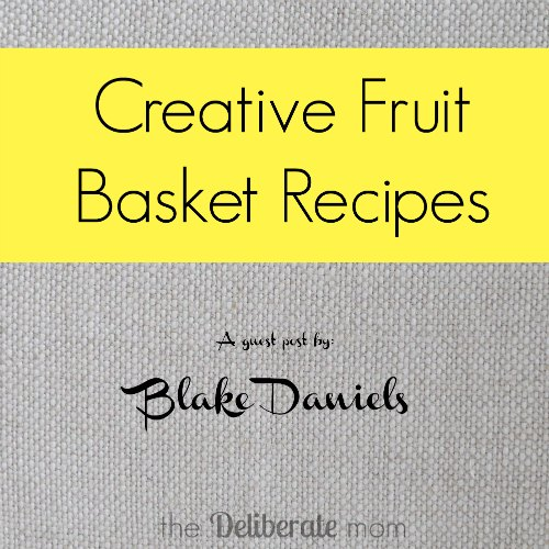 Creative Fruit Basket Recipes