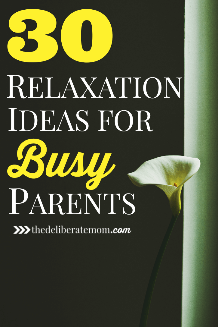 Parenting is a tough gig and parenting done right means taking care of yourself. Here are 30 relaxation techniques, tips and ideas for busy parents.