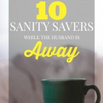 10 Sanity Savers While The Husband Is Away