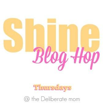 Shine Blog Hop Thursdays at The Deliberate Mom