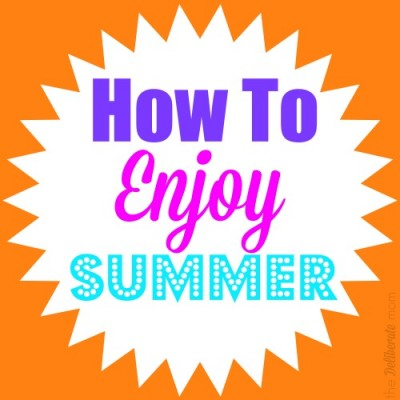 How To Enjoy Summer