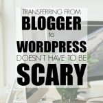 Transferring from Blogger to WordPress Doesn't Have to Be Scary!