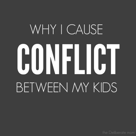 Why I cause conflict between my kids. #parenting