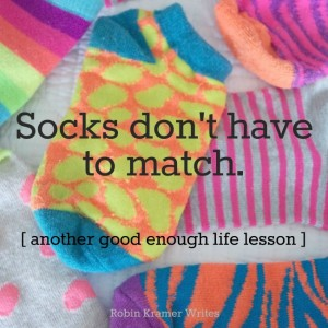 Socks don't have to match (another good enough life lesson). Guest post by Robin Kramer Writes