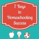 7 Keys To Homeschooling Success