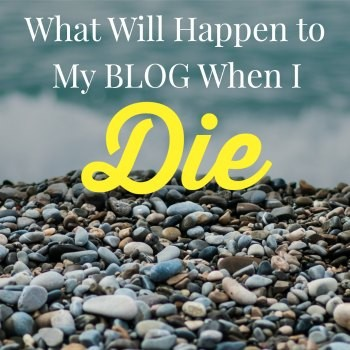 Have you ever wondered, what will happen to my blog when I die? It's time to consider this question and make a plan for when the inevitable happens.