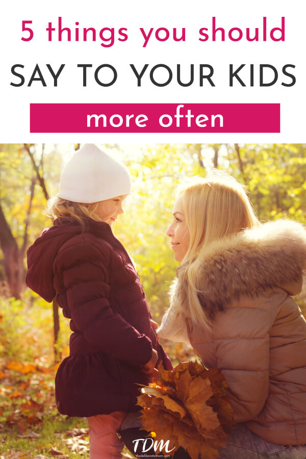 I was recently thinking about the conversations I have with my children and I began to think about the things that we, as parents, should say to our kids. Here is a list of 5 things you should say to your children... daily.