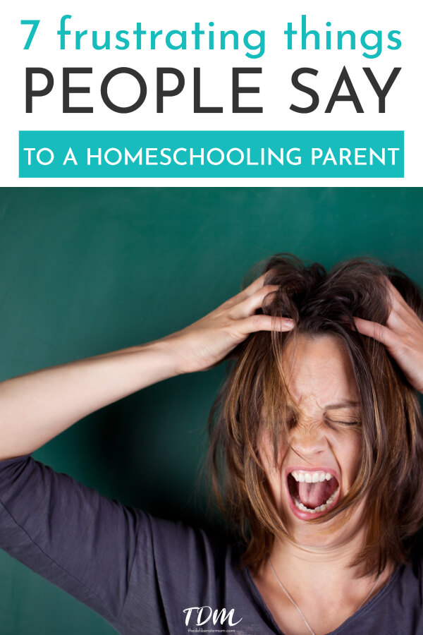 Do you homeschool? Sometimes people say the craziest things to a homeschooling parent. Here are 7 of the most frustrating things people say to a homeschooling parent. Are you familiar with some of these too? #homeschool