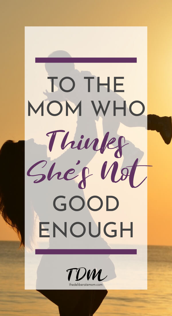 I'm certain I'm not the only mom who has thought this way. This parenting article is for the mom who thinks she's not enough. All moms need to read this....