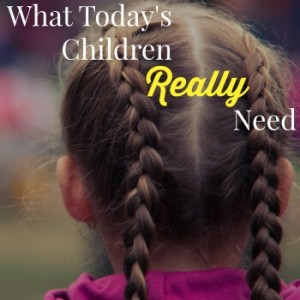 What is happening to our children? As a society, we've lost sight of what our children need. Here are my thoughts on what today's children really need.
