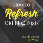How to Refresh and Resurrect Old Blog Posts