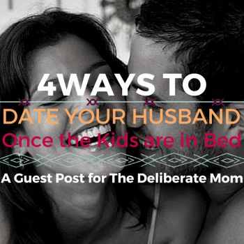 Married with children? Not enough time or money to go on a date? Here are 4 ways to date your husband once the kids are in bed. These are affordable dates too! I like the second suggestion the best.