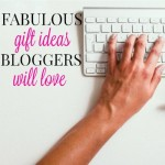 Fabulous Gift Ideas Bloggers Will Love