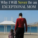 Why I Will Never Be an Exceptional Mom