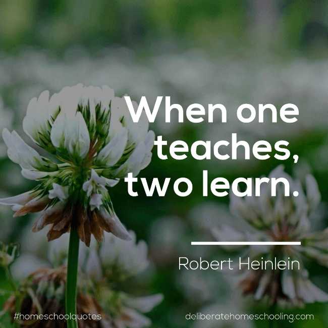 "Homeschool quote: ""When one teaches, two learn."" Robert Heinlein"
