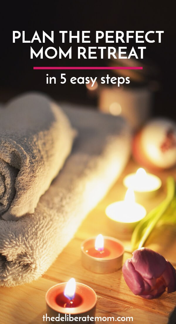 Do you need a mom retreat? Are you exhausted and overwhelmed? Here are 5 easy steps to plan the perfect retreat just for you!