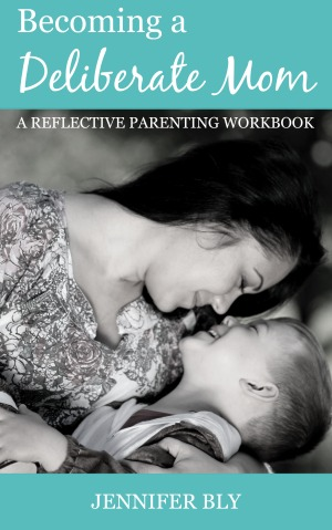 Becoming a Deliberate Mom Reflective Parenting Workbook