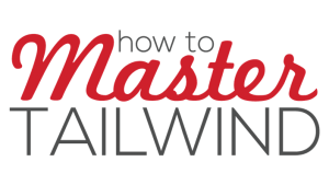 How to Master Tailwind