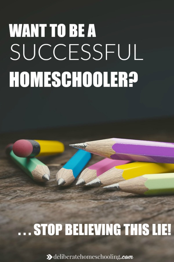 Do you want to be a successful homeschooler? Then you need to stop believing this one lie. It is the lie homeschoolers often believe.