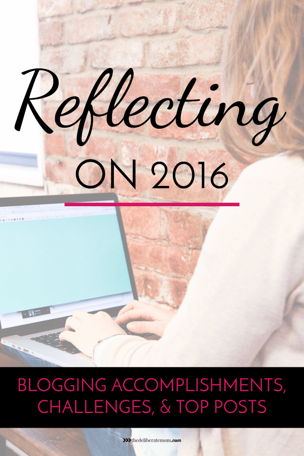 Come join me as I'm reflecting back on 2016 for The Deliberate Mom. I'm sharing my accomplishments, challenges, and the top 10 posts of the year.