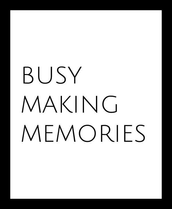 "Want a free print for your home? Download your free print: ""Busy making memories"" here!"