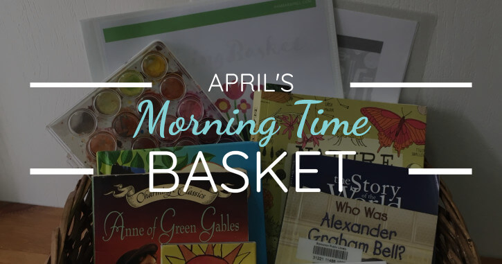 Morning Time transformed our homeschool from mundane to inspired! Check out the contents of our April Morning Time Basket!