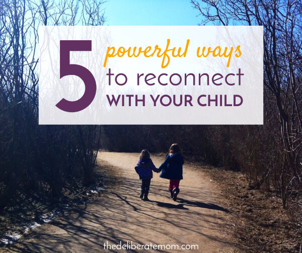 Life gets busy and sometimes it may feel like we've lost contact with our children. Don't fret! Here are 5 powerful ways to reconnect with your child!