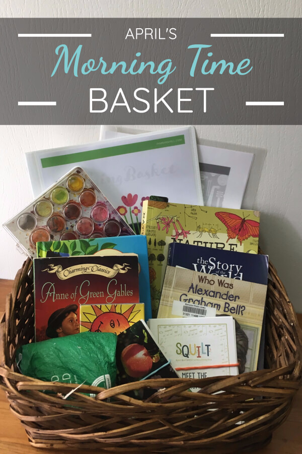 Morning Time transformed our homeschool from mundane to inspired! Check out the contents of our April Morning Time Basket! #morningtimebasket