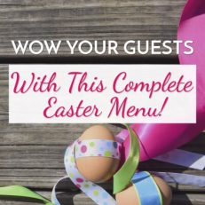 Wow Your Guests! A Complete (and Amazing) Easter Dinner