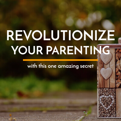 How This One Amazing Secret Can Revolutionize Your Parenting