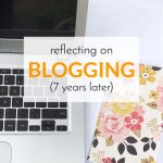 Reflecting on Blogging, 7 Years Later