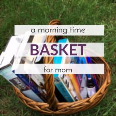 A Morning Time Basket for Mom