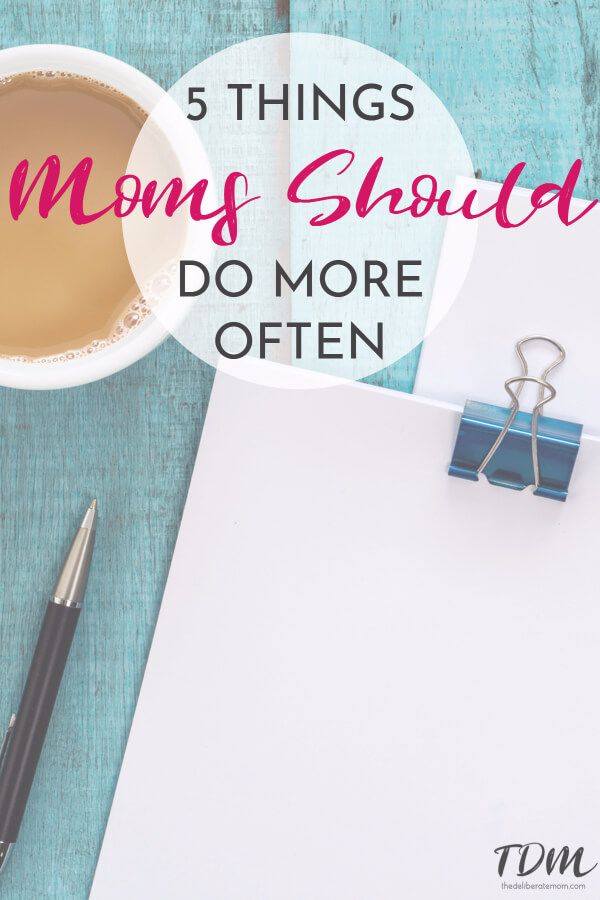 I'm sure the last thing you want to hear is that you're most likely neglecting these five things, but busy moms like you need to hear this. Moms do a lot... often too much! However, it's come to my attention that there are 5 things moms need to do more often.